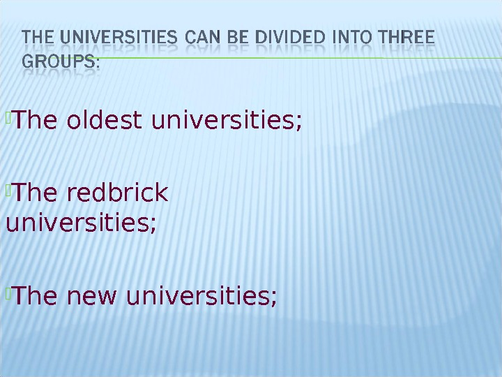 The oldest universities;  The redbrick universities;  The new universities;