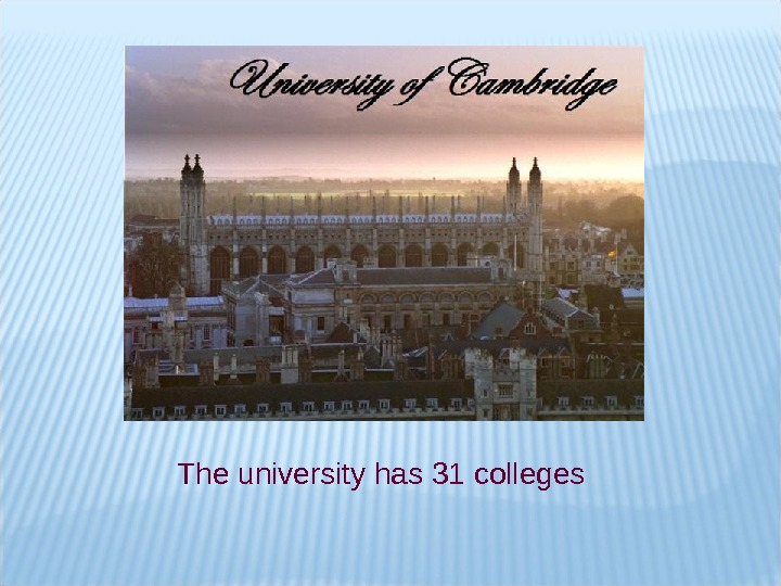 Theuniversityhas 31 colleges