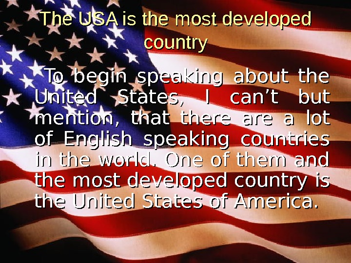 The USA is the most developed country  To begin speaking about the United States, I