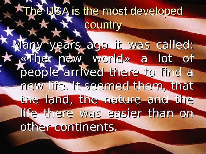 The USA is the most developed country Many years ago it was called:  « «