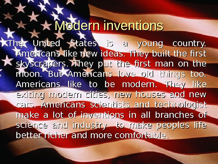 Modern inventions The United States is a young country. Americans like new ideas. They built the