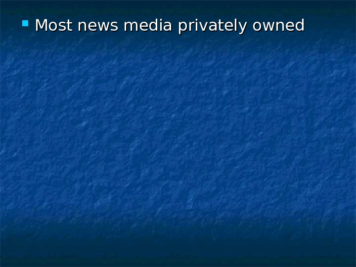 Most news media privately owned