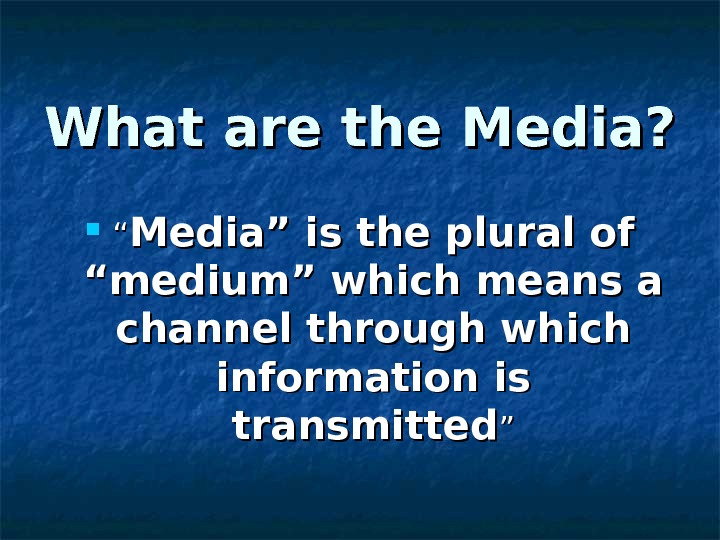 "What are the Media?  """" Media"" is the plural of ""medium"" which means a channel"