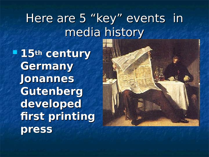 "Here are 5 ""key"" events in media history 1515 thth century  Germany  Jonannes Gutenberg"