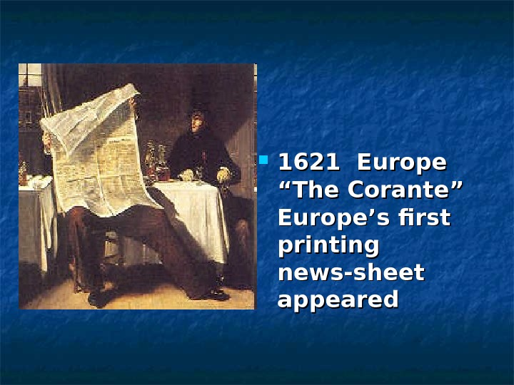 "1621 Europe ""The Corante"" Europe's first printing news-sheet appeared"
