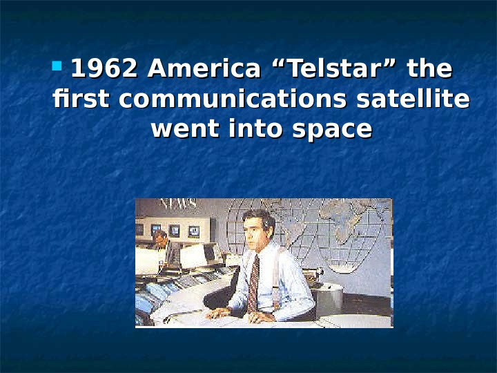 "1962 America ""Telstar"" the first communications satellite went into space"