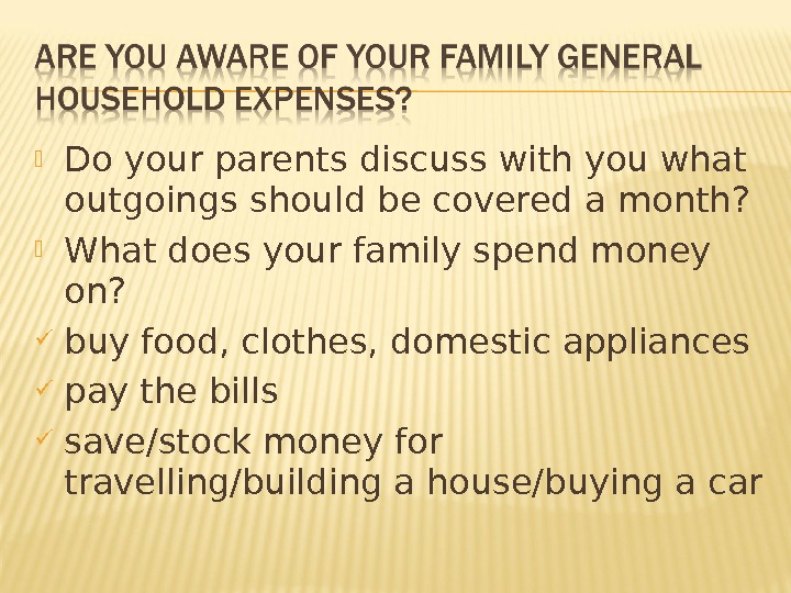 Do your parents discuss with you what outgoings should be covered a month?  What