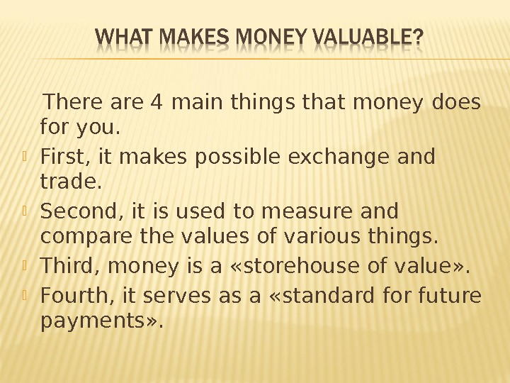 There are 4 main things that money does for you.  First, it makes