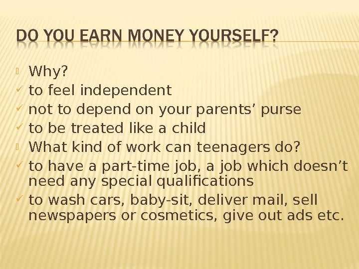 Why?  to feel independent not to depend on your parents' purse to be treated