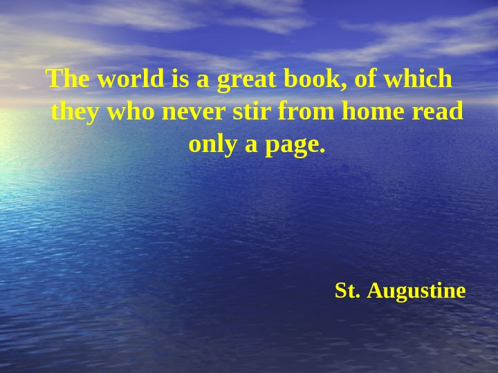 The world is a great book, of which they who never stir from home read only