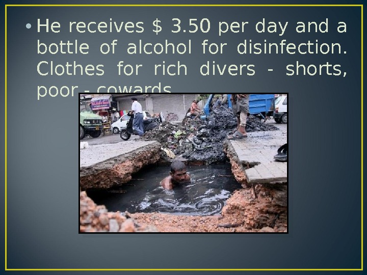 • He receives $ 3. 50 per day and a bottle of alcohol for disinfection.