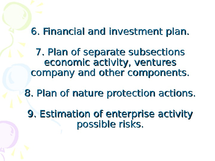 6. Financial and investment plan. 7. Plan of separate subsections economic activity, ventures company and other