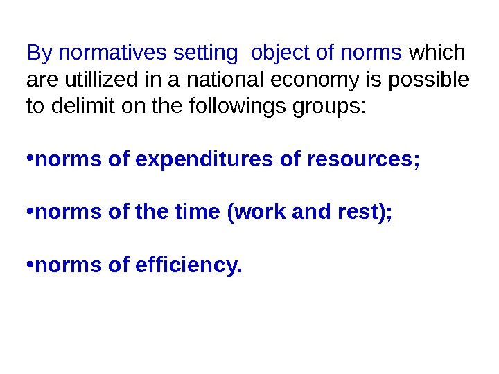 By normatives setting object of norms which are utillized in a national economy is possible to