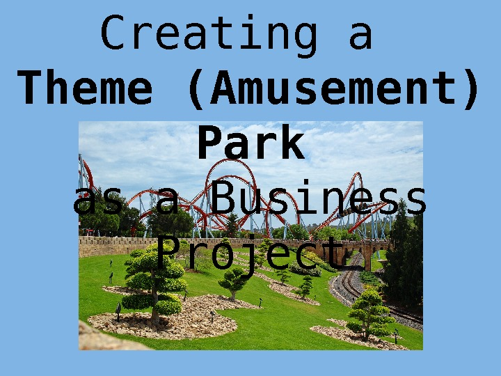 Creating a Theme (Amusement) Park as a Business Project
