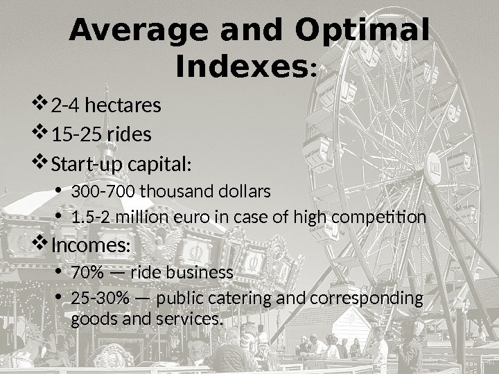 Average and Optimal Indexes :  2 -4 hectares 15 -25 rides Start-up capital:  •