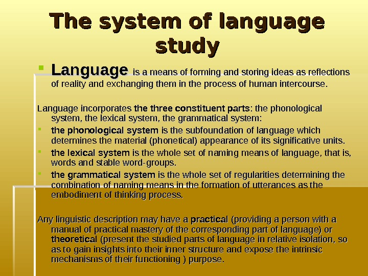 The system of language study Language  is a means of forming and storing
