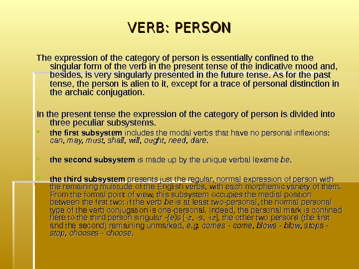 VERB: PERSON  The expression of the category of person is essentially confined to