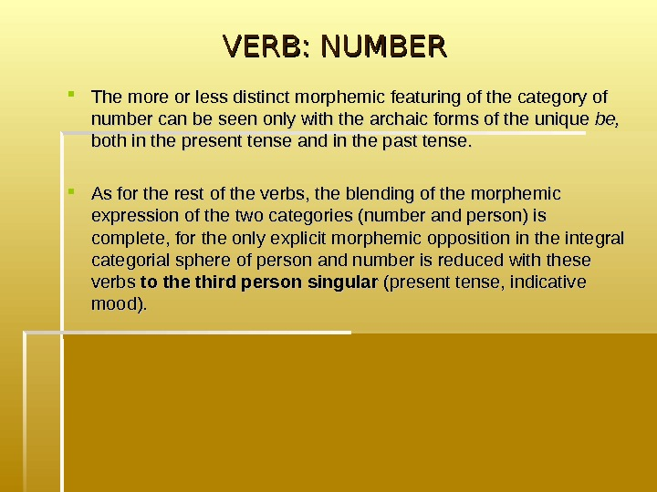 VERB: NUMBER The more or less distinct morphemic featuring of the category of number