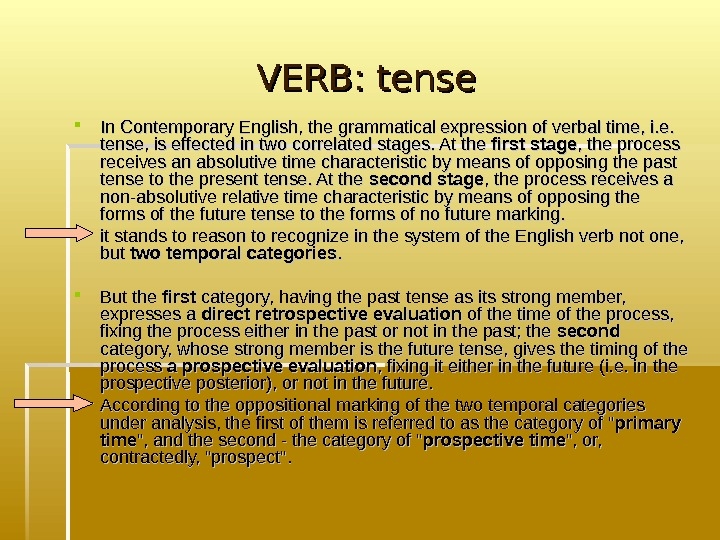 VERB: tense In Contemporary English, the grammatical expression of verbal time, i. e.