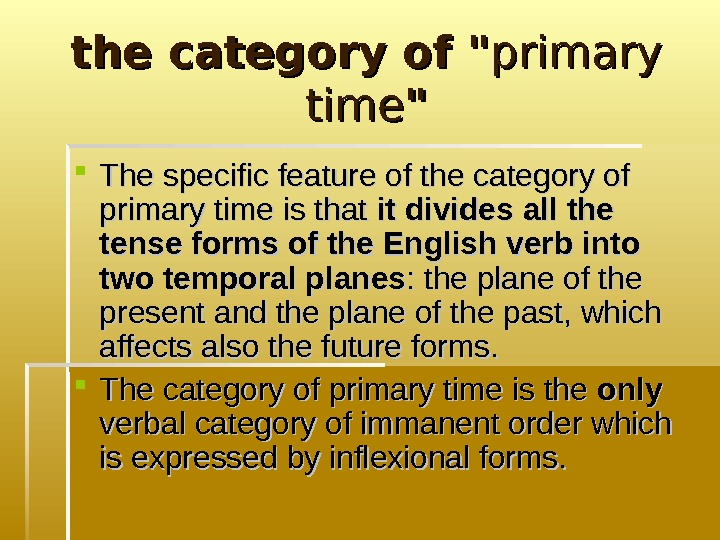 the category of  primary  time  The specific feature of the category