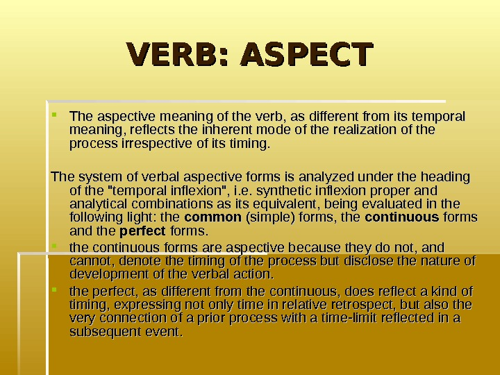 VERB: ASPECT  The aspective meaning of the verb, as different from its temporal