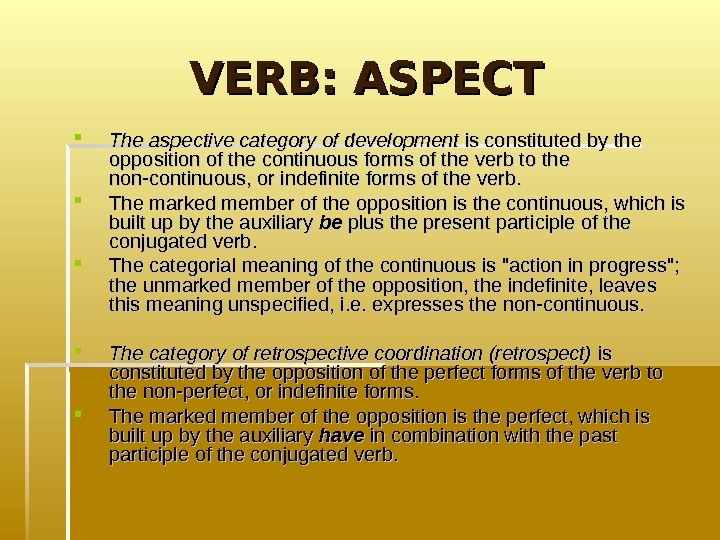 VERB: ASPECT The aspective category of development is constituted by the opposition of the
