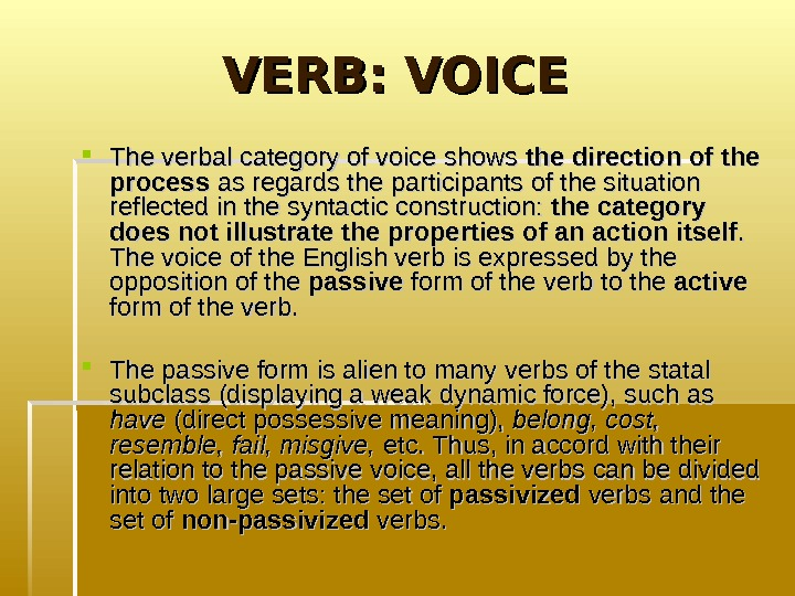 VERB: VOICE  The verbal category of voice shows the direction of the process