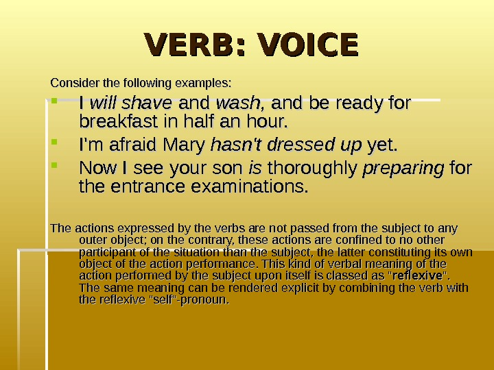 VERB: VOICE Consider the following examples:  I I will shave and wash,