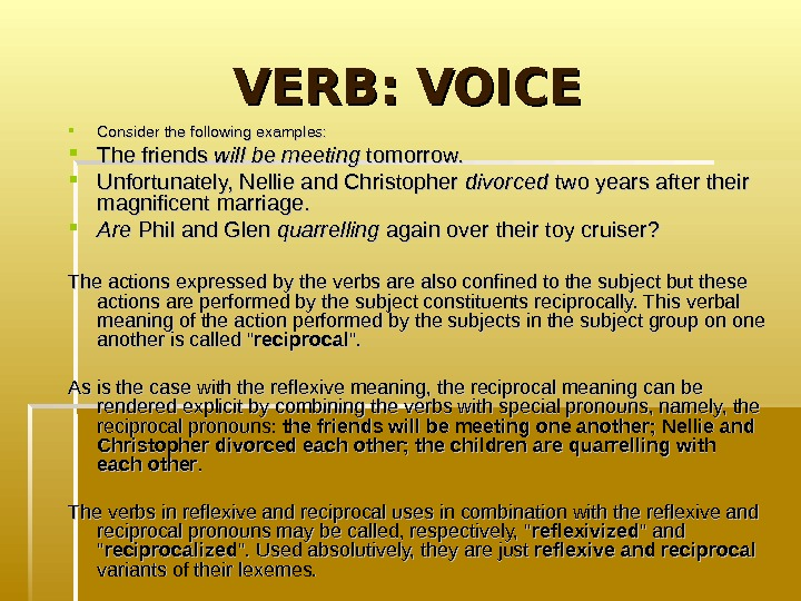 VERB: VOICE Consider the following examples:  The friends will be meeting tomorrow.