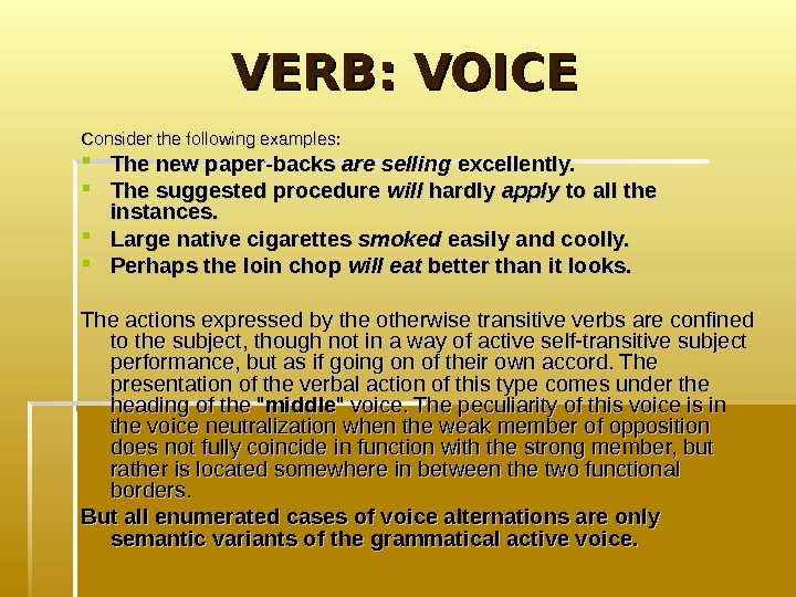 VERB: VOICE Consider the following examples:  The new paper-backs are selling excellently.