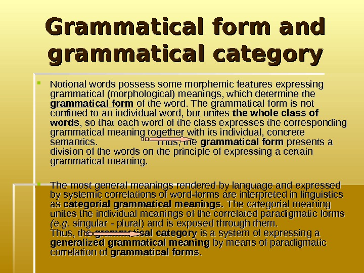 Grammatical form and grammatical category Notional words possess some morphemic features expressing grammatical (morphological)