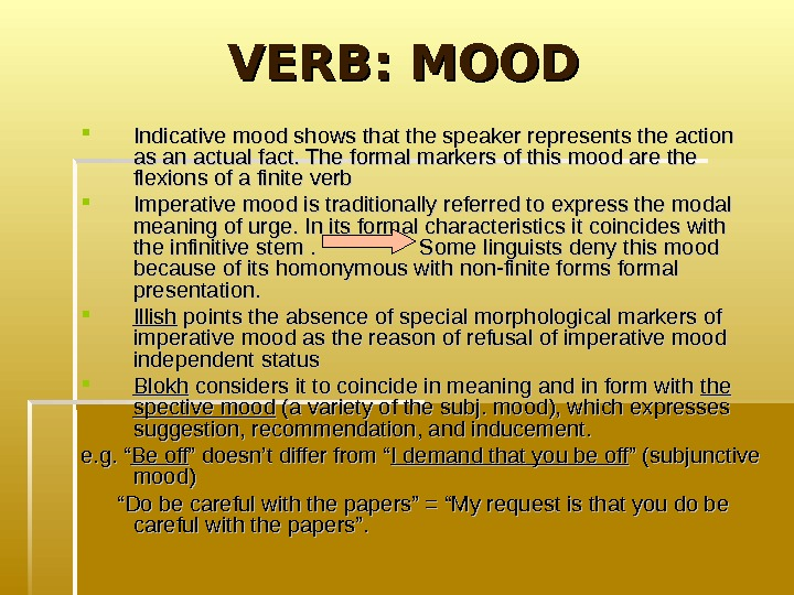 VERB: MOOD Indicative mood shows that the speaker represents the action as an actual