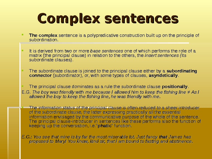 Complex sentences The complex sentence is a polypredicative construction built up on the principle