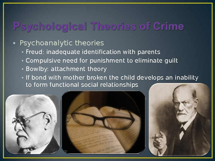 • Psychoanalytic theories • Freud: inadequate identification with parents • Compulsive need for punishment to