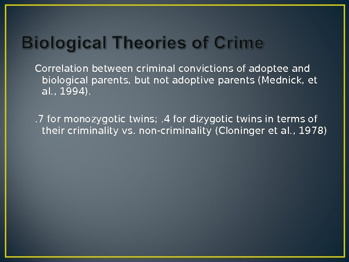 Correlation between criminal convictions of adoptee and biological parents, but not adoptive parents (Mednick, et al.