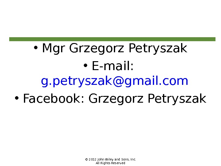 © 2012 John Wiley and Sons, Inc. All Rights Reserved • Mgr Grzegorz Petryszak • E-mail: