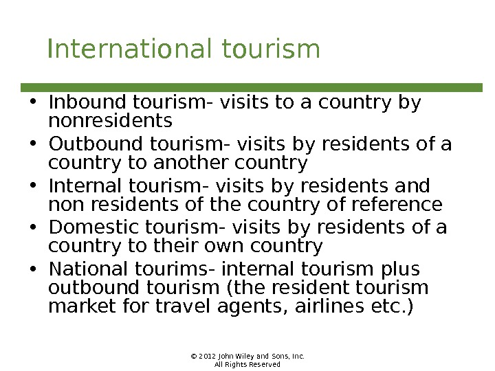 © 2012 John Wiley and Sons, Inc. All Rights Reserved. International tourism • Inbound tourism- visits