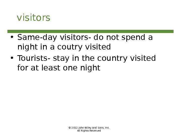 © 2012 John Wiley and Sons, Inc. All Rights Reservedvisitors • Same-day visitors- do not spend
