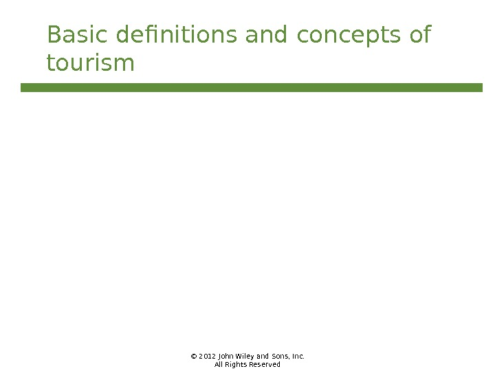 © 2012 John Wiley and Sons, Inc. All Rights Reserved. Basic definitions and concepts of tourism