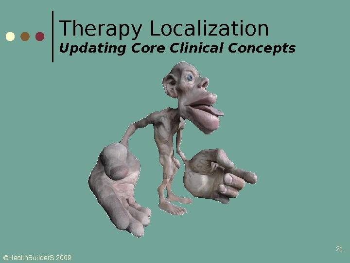 ©Health. Builder. S 2009 21 Therapy Localization Updating Core Clinical Concepts