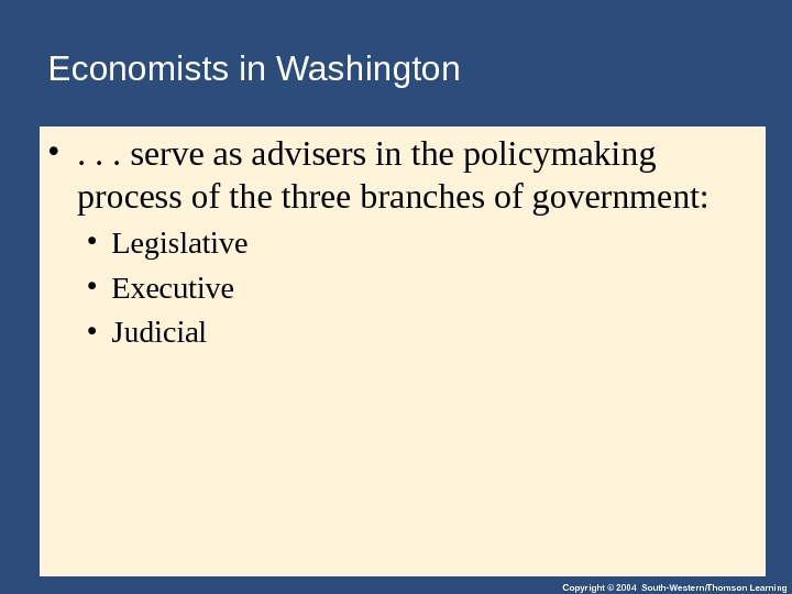 Copyright © 2004 South-Western/Thomson Learning. Economists in Washington • . . . serve as advisers in