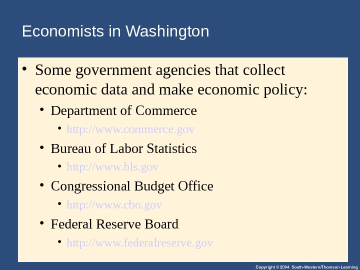 Copyright © 2004 South-Western/Thomson Learning. Economists in Washington • Some government agencies that collect economic data