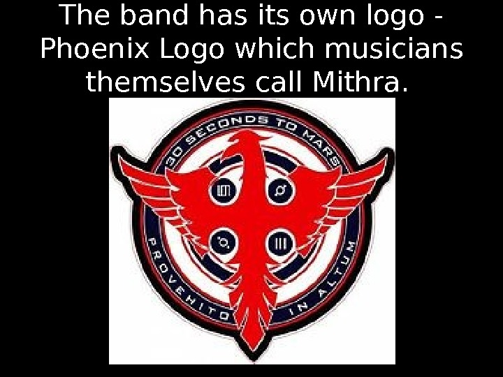 The band has its own logo - Phoenix Logo which musicians themselves call Mithra.