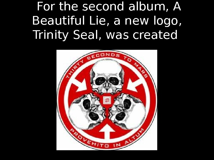 For the second album, A Beautiful Lie, a new logo,  Trinity Seal, was created