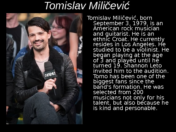 Tomislav Miličević, born September 3, 1979, is an American rock musician and guitarist. He