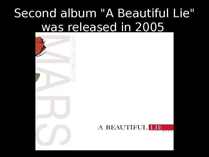 Second album A Beautiful Lie was released in 2005