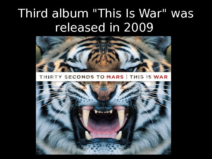 Third album This Is War was released in 2009