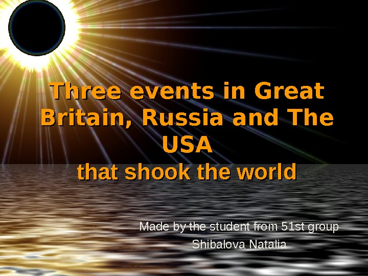 Three events in Great Britain, Russia and The USAUSA that shook the world Made by