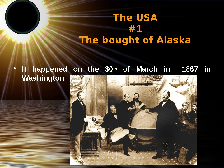The USA #1 The bought of Alaska  • It happened on the 30 th
