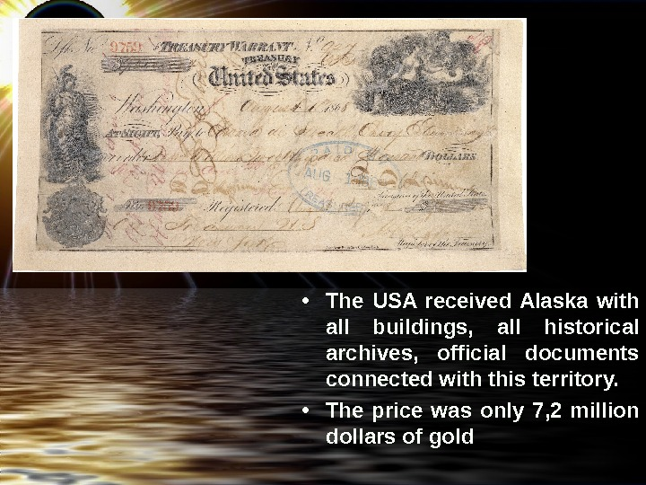 • The USA received Alaska with all buildings,  all historical archives ,